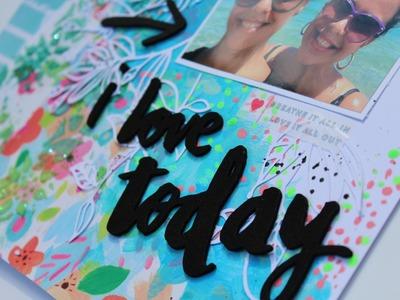 I Love Today. Mixed Media Scrapbook Layout