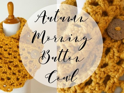 How To Crochet the Autumn Morning Button Cowl, Episode 341