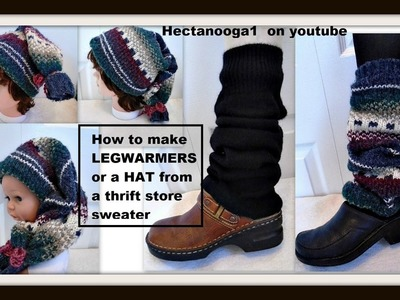 How to make LEGWARMERS OR HAT from a THRIFT STORE SWEATER, recycle, repurpose, remake