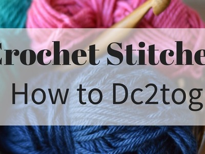 How to work the Dc2tog Crochet Stitch