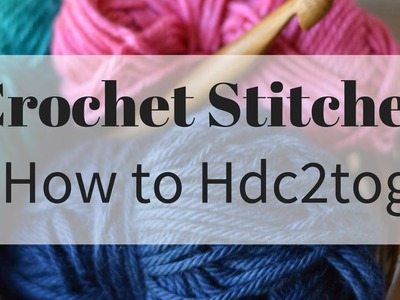 How to work the Hdc2tog Crochet Stitch