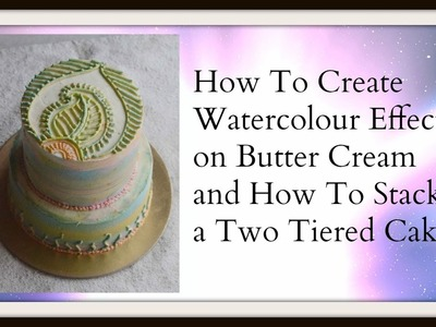 How To Create Water Colour Effect On Butter Cream Cake and How To Assemble Tiered Cake
