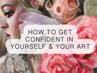 Q & A | How to get confident in yourself and your art