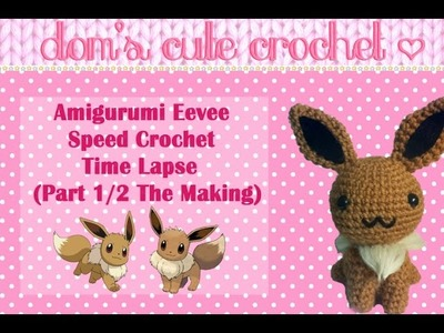 ・°☆Speed Crochet: Eevee Amigurumi Part 1☆°・