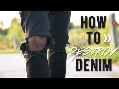 DIY: HOW TO DESTROY DENIM JEANS  (2 WAYS)