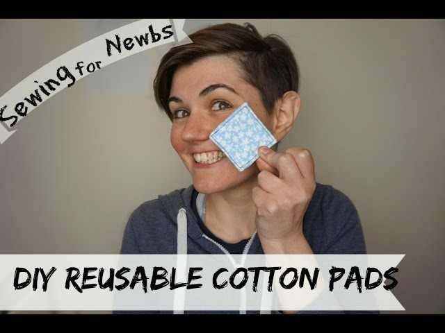 Sewing for Newbs I ep.10: DIY  Reusable Cotton Pads