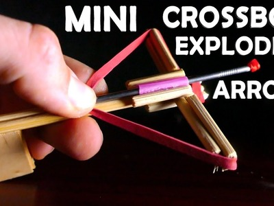 How To Make a Mini Crossbow With Exploding Arrows!!!