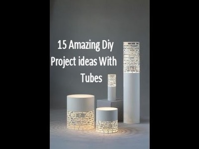 15 Amazing Diy Project Ideas with Tubes