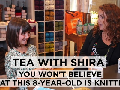 Tea with Shira #10 You Won't Believe What This 8-Year-Old Is Knitting!