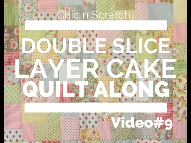Double Slice Layer Cake Quilt Along Video 9