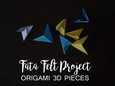 How to Make Origami 3D Pieces -fatafeltproject