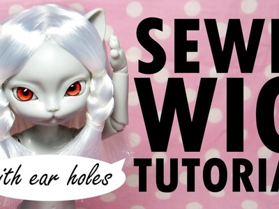 Sewn Doll Wig [with ear holes] Tutorial How-To