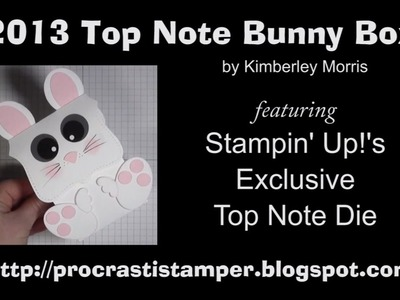 2013 Bunny Box - feat. Stampin' Up! Top Note Die