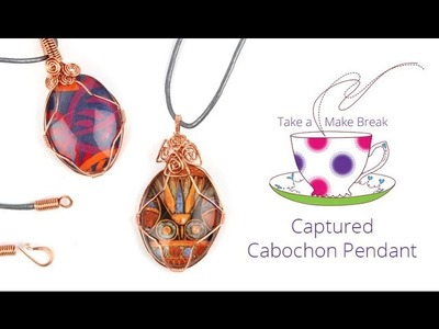 Captured Cabochon Pendant | Take a Make Break with Sarah