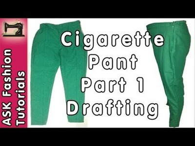 Cigarette Pant Cutting and Stitching - Part 1 - Drafting and Cloth Cutting