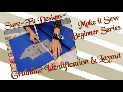 Tutorial 02 Beginning Sewing Make it Sew - Grainline Identification & Layout by Sure-Fit Designs™