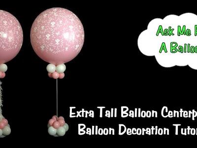 Extra Tall Balloon Centerpieces - Balloon Decoration Tutorial