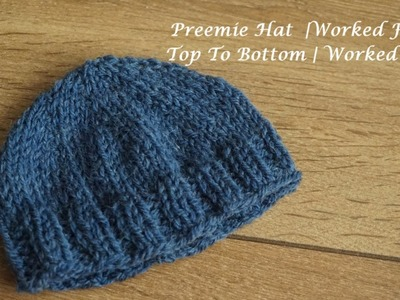 Preemie Hat | Worked From Top To Bottom | Worked Flat