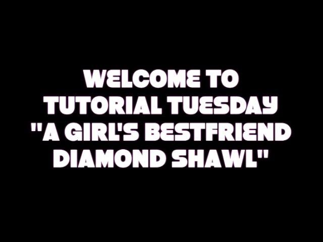 "TUTORIAL TUESDAY ""A GIRL'S BESTFRIEND DIAMOND SHAWL"""