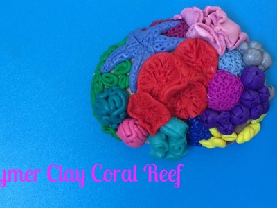 Polymer Clay Coral Reefs!