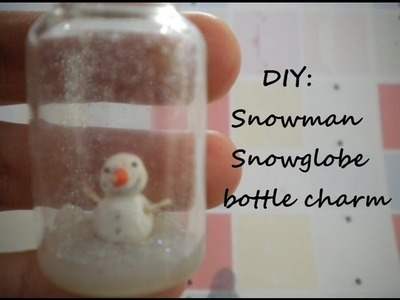DIY: Snowman SNOWGLOBE bottle charm