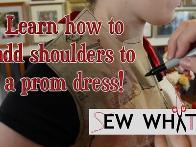 How to Add Shoulders to a Prom Dress |  Sew What?