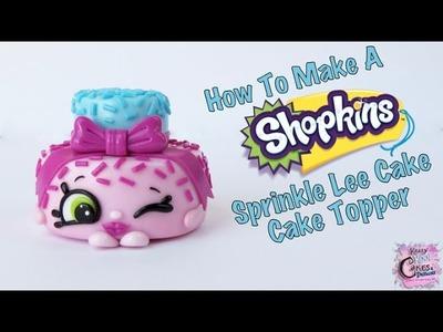 "How To Make A Shopkins ""Sprinkle Lee Cake"" Cake Topper"