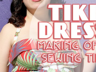 The Vintage Tiki Dress, Making of and Sewing Tips