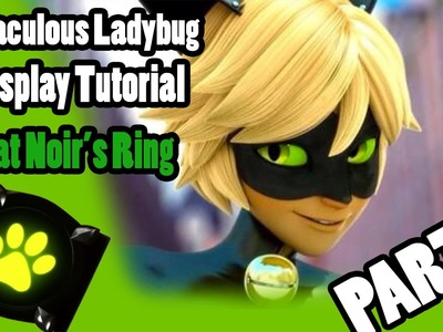 Cosplay Tutorial - Miraculous Ladybug - Cat Noir's Ring