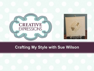 Crafting My Style with Sue Wilson - Elegant Configurations for Creative Expressions