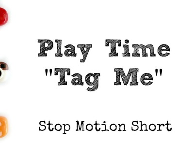 """Polymer Clay ●Stop Motion Short● """"Play Time Tag Me"""""""