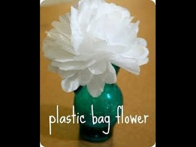 HOW TO MAKE FLOWERS WITH PLASTIC BAGS
