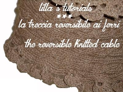 Lilla's tutorials: la treccia reversibile ai ferri.the reversible knitted cable