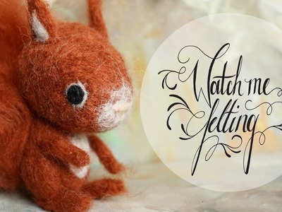 Watch me felting: Tiny And Cute Squirrel (Needle Felted)