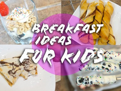 Breakfast Ideas for Kids! - MOMMY MONDAY