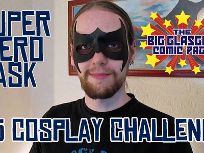 Super Hero Mask: The £5 Cosplay Challenge