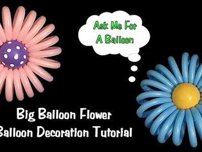 Big Balloon Flower - Balloon Decoration Tutorial