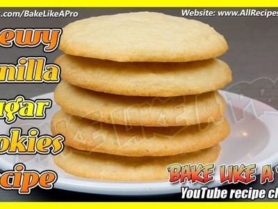 Easy CHEWY Vanilla Sugar Cookies Recipe - Yes ! CHEWY !