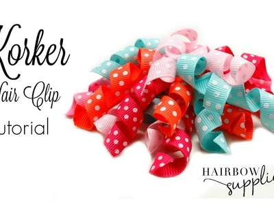 Korker Bows Tutorial - Korker Hair Bow - Hairbow Supplies, Etc.