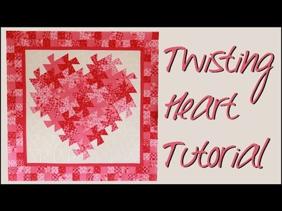 Twisting Pinwheel Heart Wall Hanging!! - Quilting Tutorial