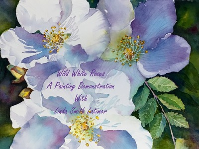 Wild White Roses Part One - A Painting Demo