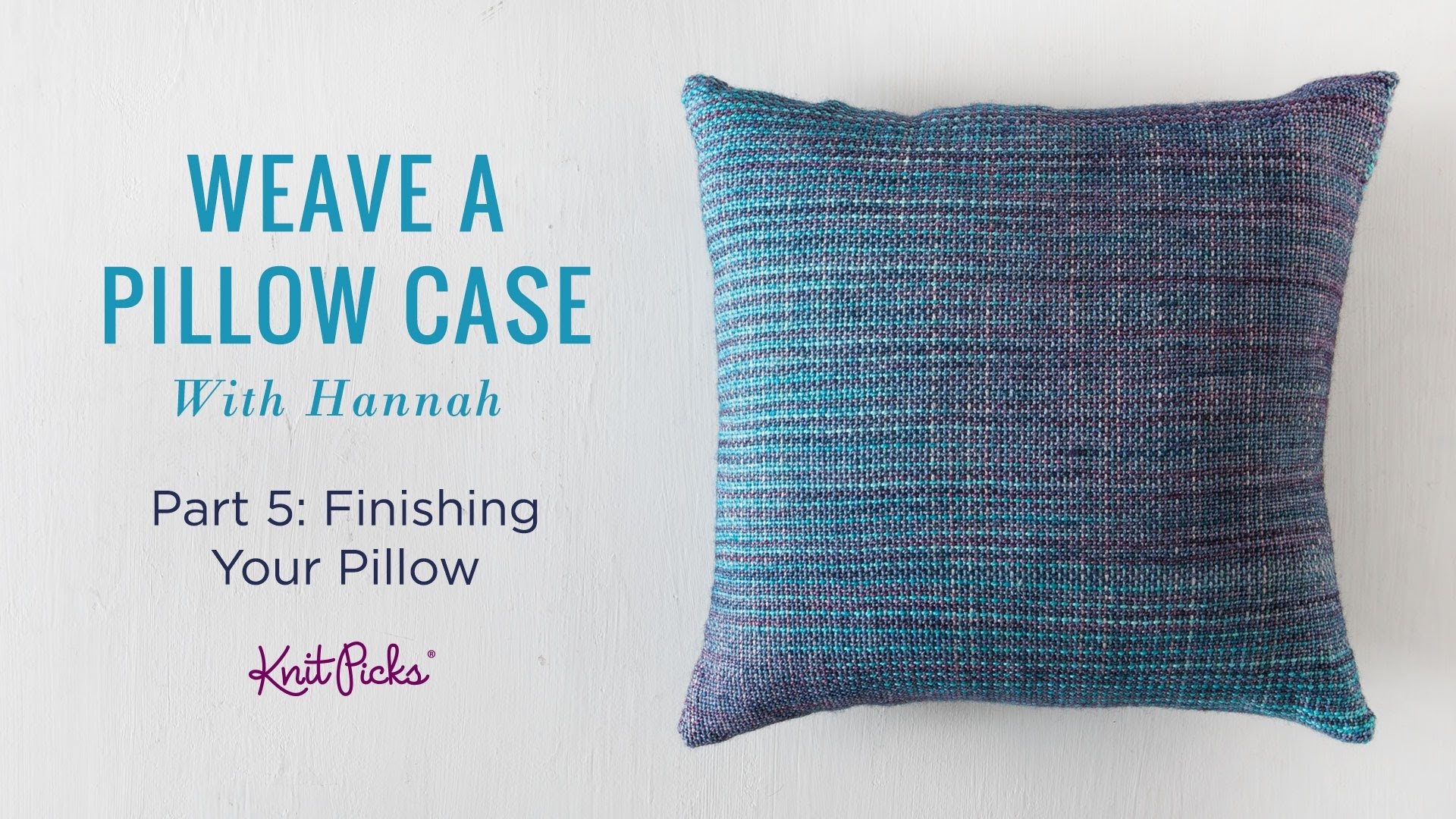 Learn to Weave a Pillow Case - Part 5 - Finishing