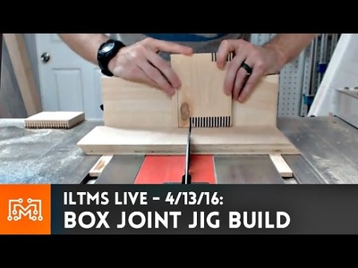 Building a simple box joint jig. ILTMS LIVE - 4.13.16