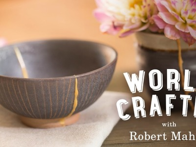 DIY Kintsugi Pottery | World Crafted with Robert Mahar