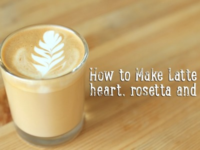 How to Make Latte Art: heart, rosetta and tulip [BA Recipes]