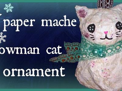 DIY: Paper Mache Snowman Kitty Cat Ornament | Tutorial| Winter craft| Holiday.Christmas Decoration