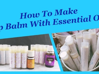 How To Make Lip Balm With Essential Oils! All Natural DIY Recipe.