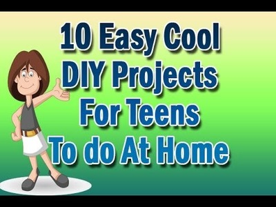 10 Easy Cool DIY Projects For Teens To do At Home