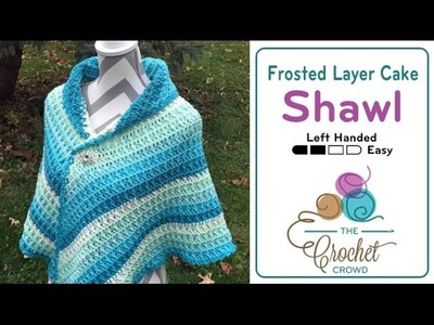 How to Crochet A Shawl: Frosted Layer Cake