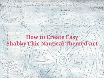 How to Create Easy Shabby Chic Nautical Themed Art